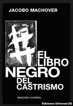 """El libro negro del Castrismo"", Ed. Universal, Miami. Jacobo Machover."