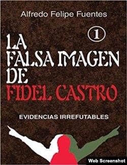 """Portada del libro """"La falsa imagen de Fidel Castro"""", del cubano Alfredo Felipe Fuentes."""