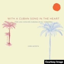 """Portada de """"Con una canción cubana en el corazón"""", de Iván Acosta."""