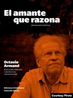 """""""El amante que razona"""", poemario de Octavio Armand. inCubadora, 2017."""