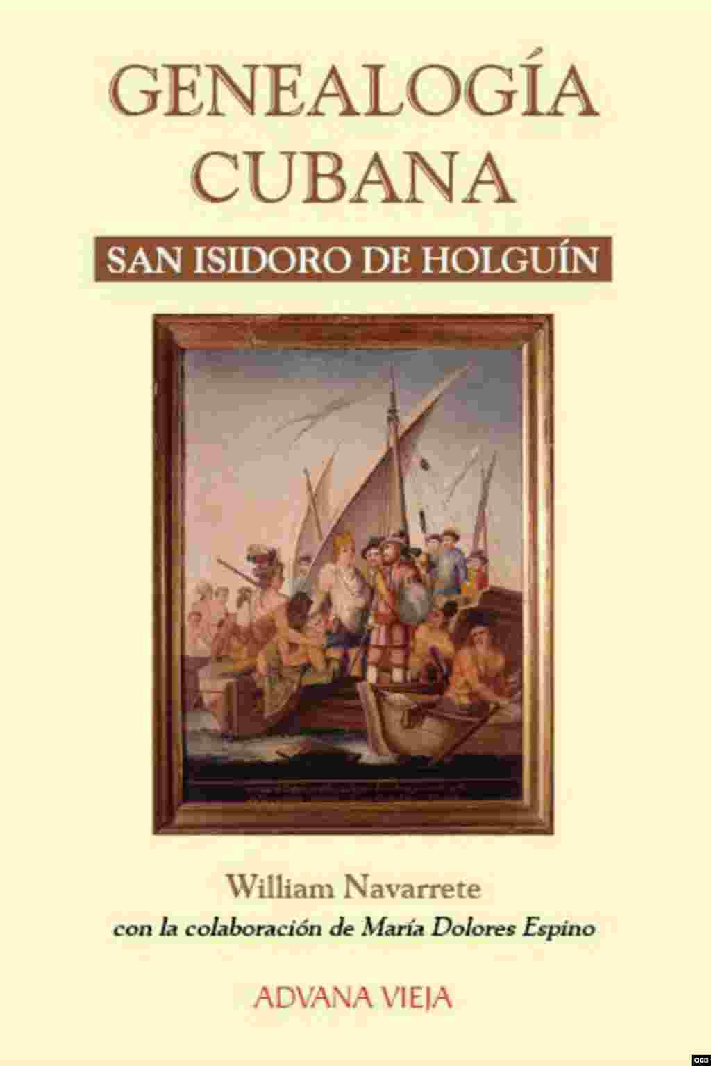 """""""Genealogías cubanas. San Isidoro de Holguín"""". William Navarrete y María Dolores Espino. Ed. Aduana Vieja, 2015."""