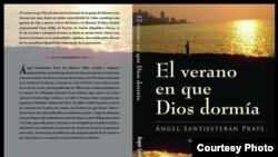 El verano en que Dios dormía, premio Franz Kafka de novelas de gaveta en 2013, del escritor cubano encarcelado Ángel Santiesteban-Prats.