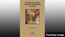 """""""Constitucionalismo y cambio democrático en Cuba"""". René Gómez Manzano. Ed. Hispano Cubana."""