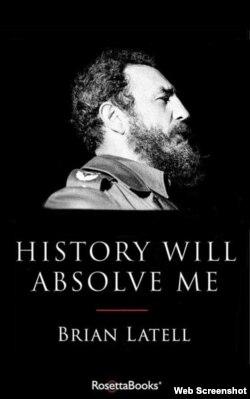 """Portada del libro """"History Will Absolve me: Fidel Castro, Life and Legacy"""", de Brian Latell."""