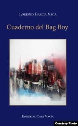 """""""Cuaderno del bag boy"""", de Lorenzo García Vega. Editorial Casa Vacía , 2016."""