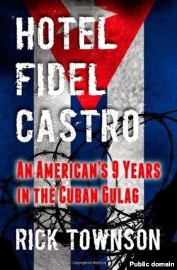 """Portada del libro """"Hotel Fidel Castro: An American's nine years in the Cuban gulag""""."""