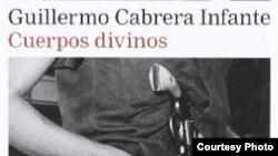 Cuerpos divinos, Galaxia Gutenberg, 2010, en una esmerada edición a cuidado de la viuda de Guillermo Cabrera Infante, Miriam Gómez.