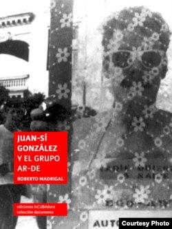"""""""Juan-Sí González y el grupo Ar-De"""", Roberto Madrigal. inCubadora, 2017."""