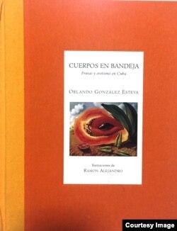 """""""Cuerpos en bandeja"""", Frutas y erotismo en Cuba, Orlando González Esteva (Ilustrac. Ramón Alejandro), Edit. Libros de la espiral, México, 1998."""