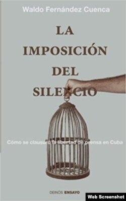 """""""La imposición del silencio"""", del escritor y periodista cubano Waldo Fernández Cuenca. Editorial Deinós, 2016."""